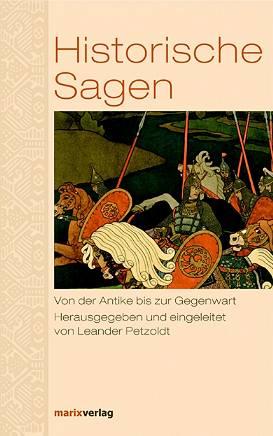 Historische Sagen von der Antike bis zur Gegenwart