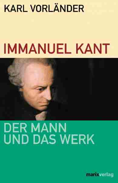 Immanuel Kant -Der Mann und das Werk