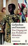Mittelalter-Geschichte Gefürchtet und bestaunt. Vom Umgang mit dem Fremden im Mittelalter.
